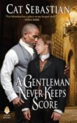 A Gentleman Never Keeps Score: Seducing the Sedgwicks #2 by Cat Sebastian