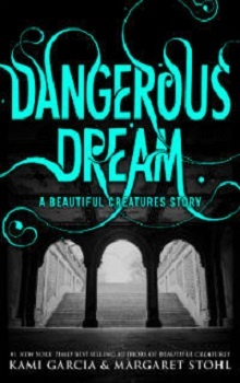 Dangerous Dream by Kami Garcia, Margaret Stohl