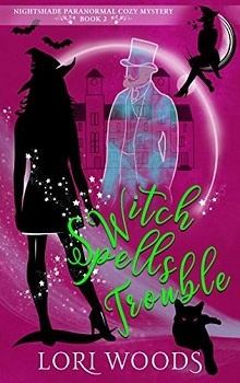Witch Spells Trouble: Nightshade Paranormal Cozy #2 by Lori Woods