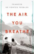 The Air You Breathe by Frances de Pontes Peebles