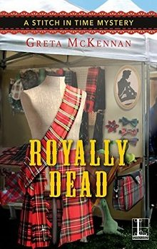 Royally Dead: A Stitch in Time Mystery #3 by Greta McKennan