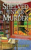 Shelved Under Murder: Blue Ridge Library Mysteries #2 by Victoria Gilbert