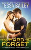 Too Hard to Forget: Romancing the Clarksons #3 by Tessa Bailey