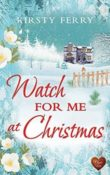 Watch for Me at Christmas: Hartsford Mysteries #4 by Kirsty Ferry