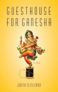 Guesthouse for Ganesha: A Novel by Judith Teitelman