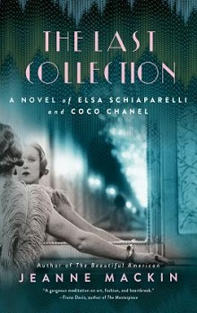 The Last Collection: A Novel of Elsa Schiaparelli and Coco Chanel  by Jeanne Mackin