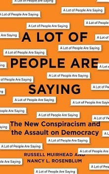 A Lot of People Are Saying: The New Conspiracism and the Assault on Democracy  by Nancy L. Rosenblum, Russell Muirhead