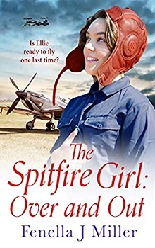 The Spitfire Girl: Over and Out by Fenella J. Miller