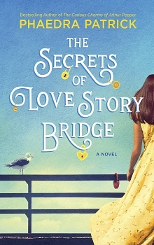 The Secrets of Love Story Bridge  by Phaedra Patrick