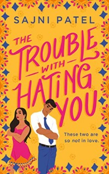 The Trouble with Hating You  by Sajni Patel
