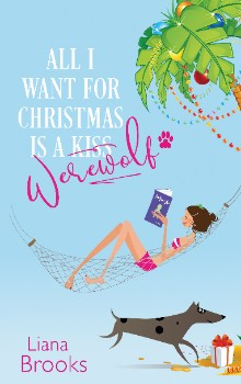 All I Want for Christmas is a Werewolf  by Liana Brooks