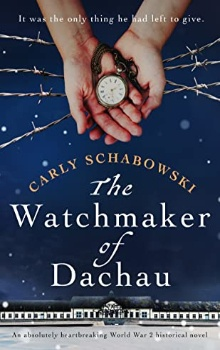The Watchmaker of Dachau   by Carly Schabowski